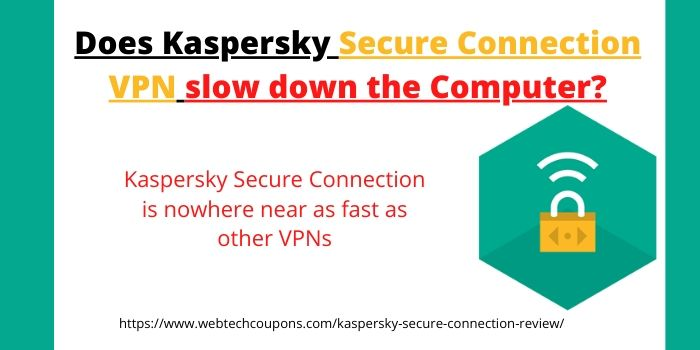 Does Kaspersky Secure Connection VPN slow down the computer