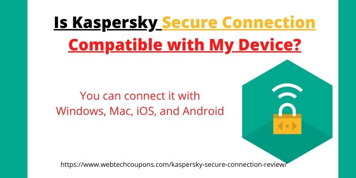 Is Kaspersky Secure Connection Compatible with My Device