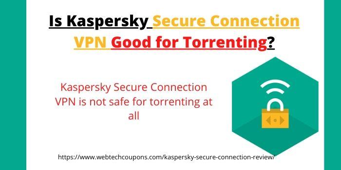 Is Kaspersky Secure Connection Good for Torrenting