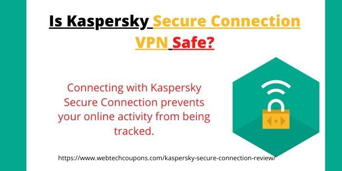 Is Kaspersky Secure Connection Safe