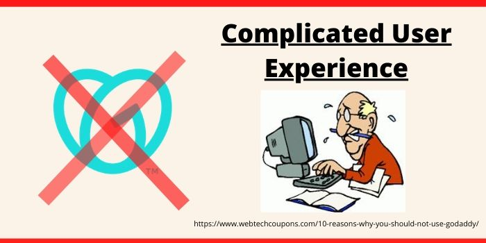 Reasons why you should not use Godaddy- Complicated User Experience