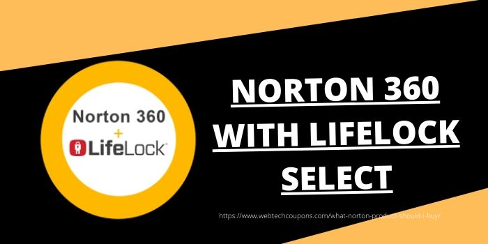 Which Norton Produt Should I Buy- Norton 360 with Lifelock Select