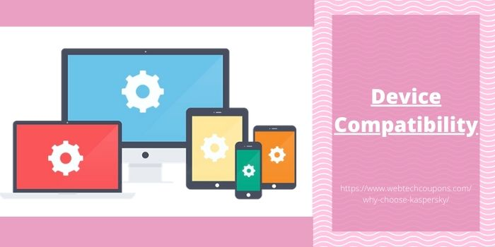 Why Choose Kaspersky- Device Compatibility