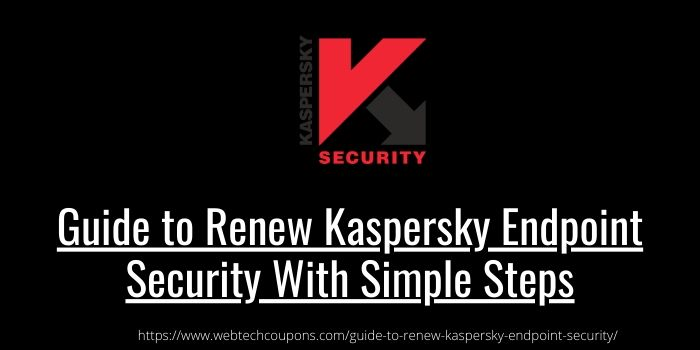 Guide to Renew Kaspersky Endpoint Security With Simple Steps