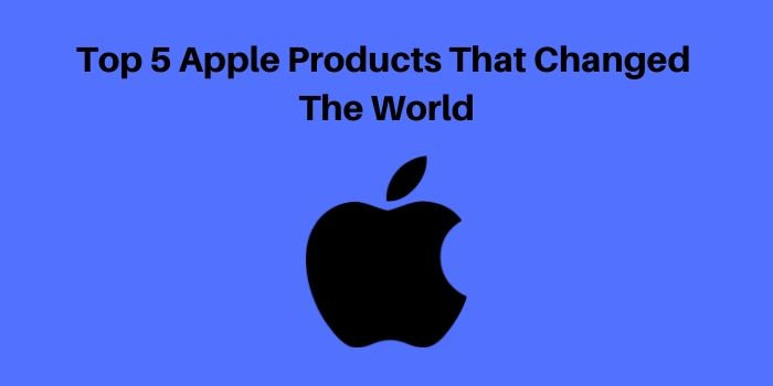 5 apple products that changed the world