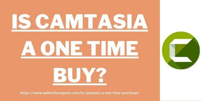 Is Camtasia a One Time Buy