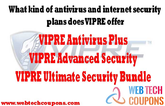 What-kind-of-antivirus-and-internet-security-plans-does-VIPRE-offer