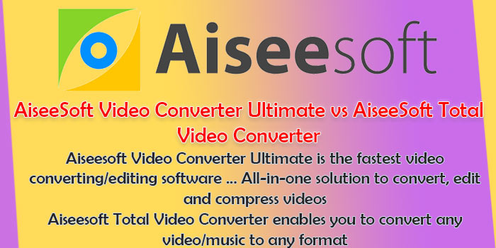 AiseeSoft Video Converter Ultimate vs AiseeSoft Total Video Converter