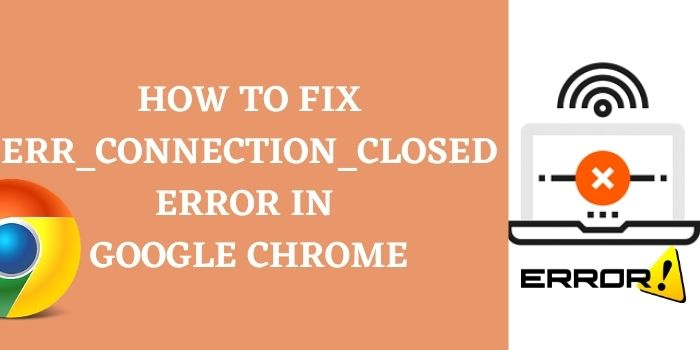 How TO fix err_connection_closed error in google chrome