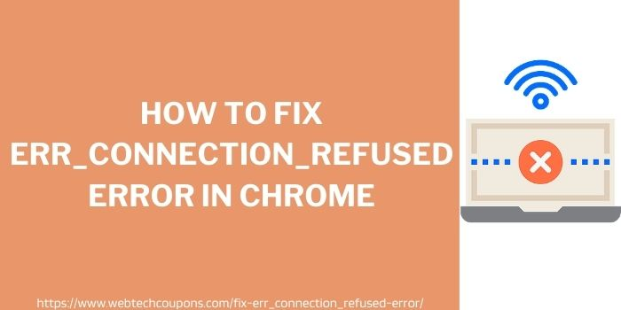 How To Fix Err_Connection_Refused Error In Chrome