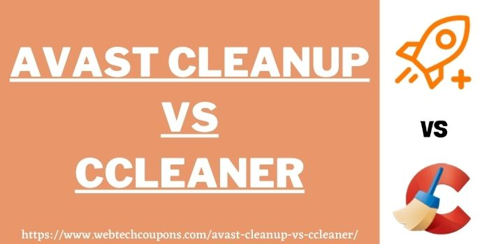 Avast Cleanup vs CCleaner www.webtechcoupons.com