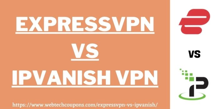 ExpressVPN vs IPVanish www.webtechcoupons.com