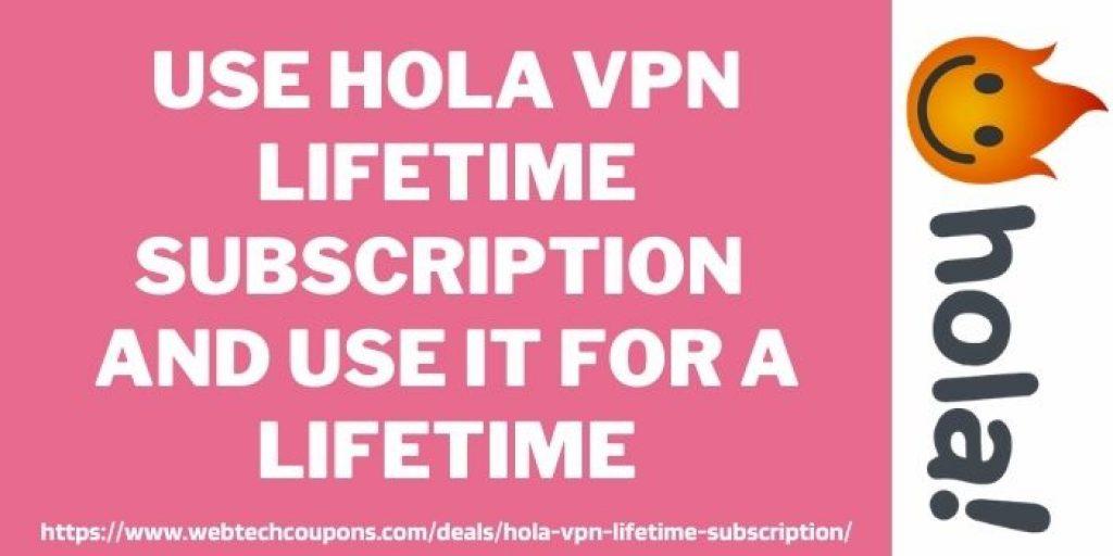 Hola VPN Lifetime subscription Offer www.webtechcoupons.com