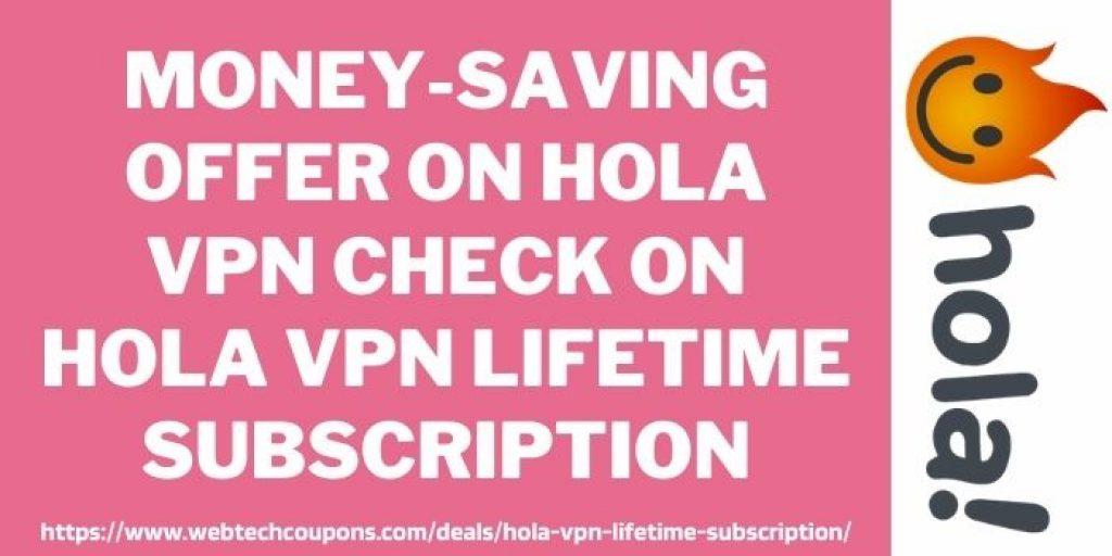 Hola VPN Lifetime subscription voucher www.webtechcoupons.com