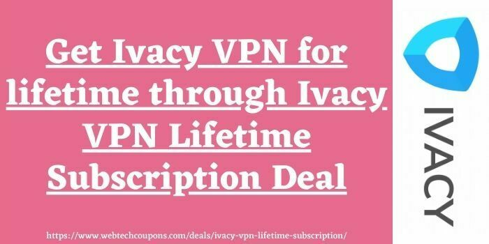 Ivacy VPN lifetime subscription deal