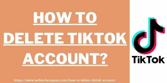 How To Delete TikTok Account www.webtechcoupons.com