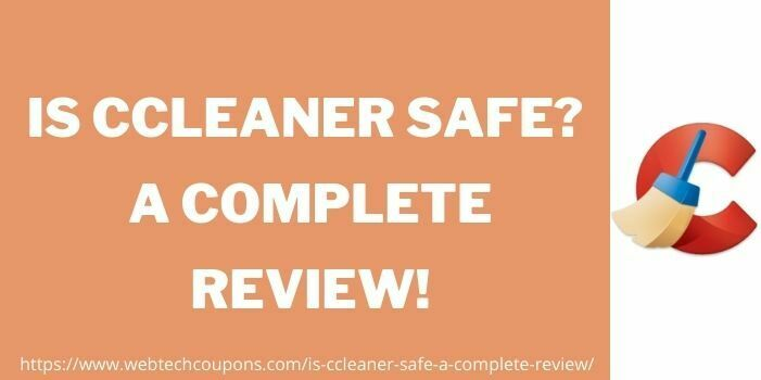 Is CCleaner Safe A Complete Review www.webtechcoupons.com