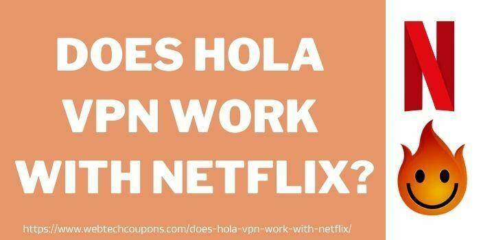 Does Hola VPN Work With Netflix www.webtechcoupons.com