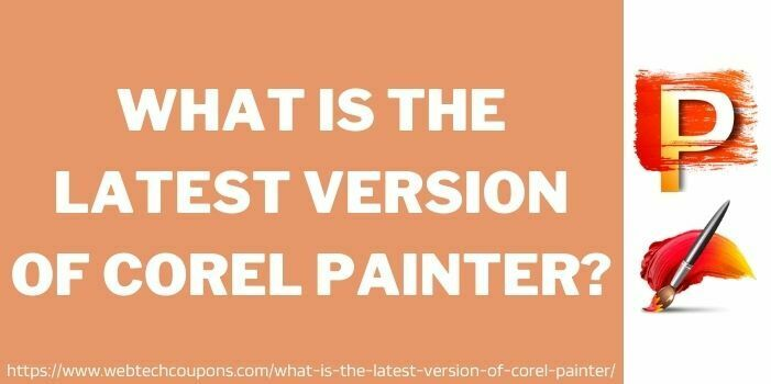 what is the latest version of corel painter www.webtechcoupons.com