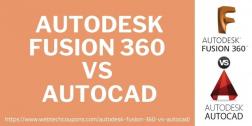 Autodesk Fusion 360 Vs AutoCAD 2021– A Shootout Comparison